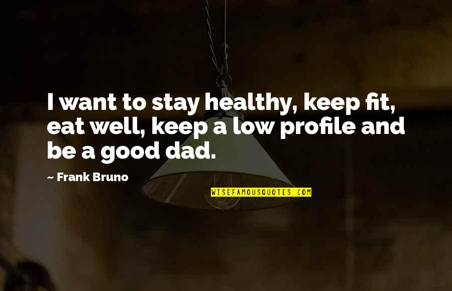 Eat Healthy Stay Fit Quotes By Frank Bruno: I want to stay healthy, keep fit, eat