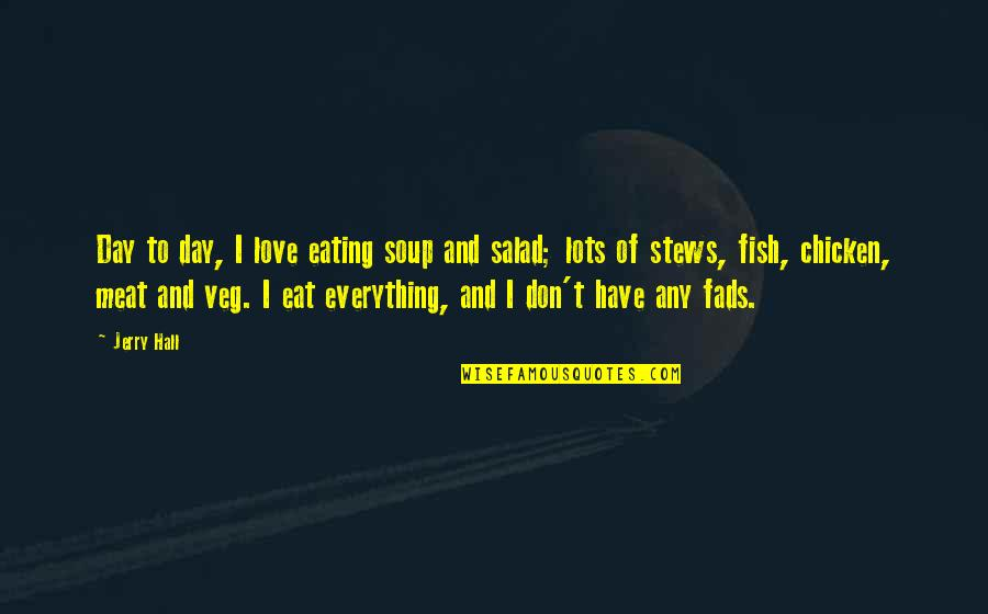 Eat Veg Quotes By Jerry Hall: Day to day, I love eating soup and
