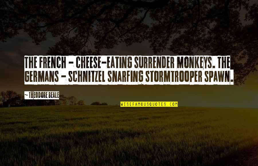 Eating Cheese Quotes By Theodore Beale: The French - cheese-eating surrender monkeys. The Germans