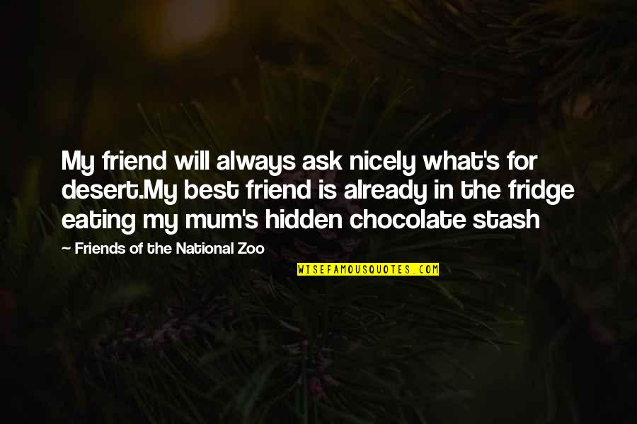 Eating Friends Quotes By Friends Of The National Zoo: My friend will always ask nicely what's for