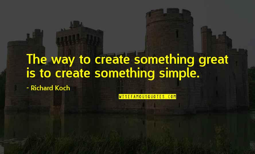 Eating Friends Quotes By Richard Koch: The way to create something great is to