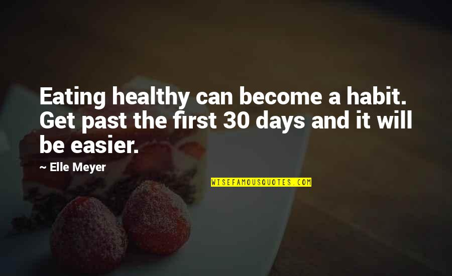 Eating Habit Quotes By Elle Meyer: Eating healthy can become a habit. Get past