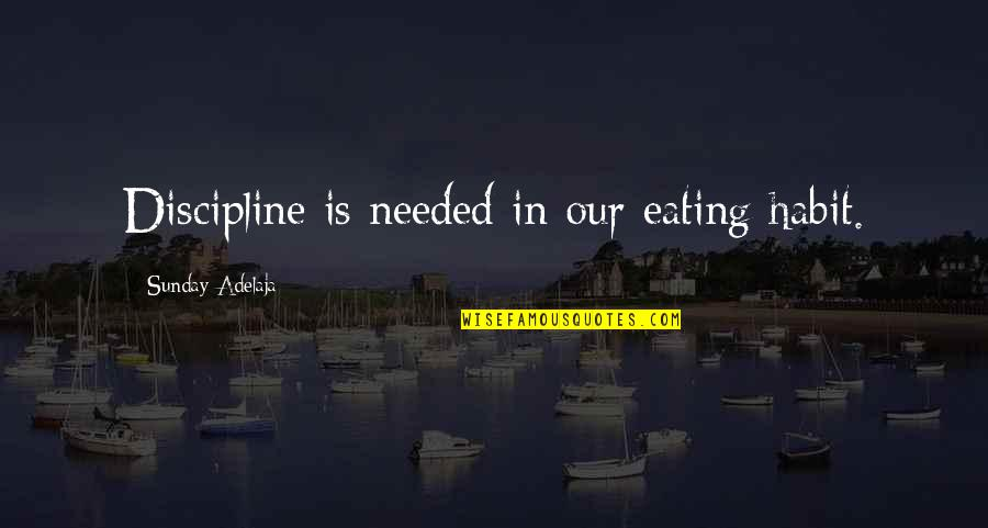 Eating Habit Quotes By Sunday Adelaja: Discipline is needed in our eating habit.