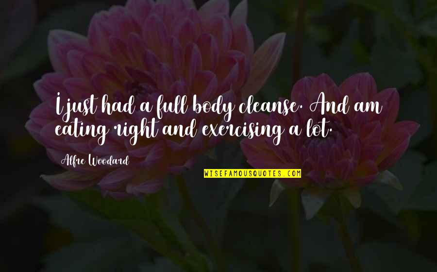 Eating Right Quotes By Alfre Woodard: I just had a full body cleanse. And
