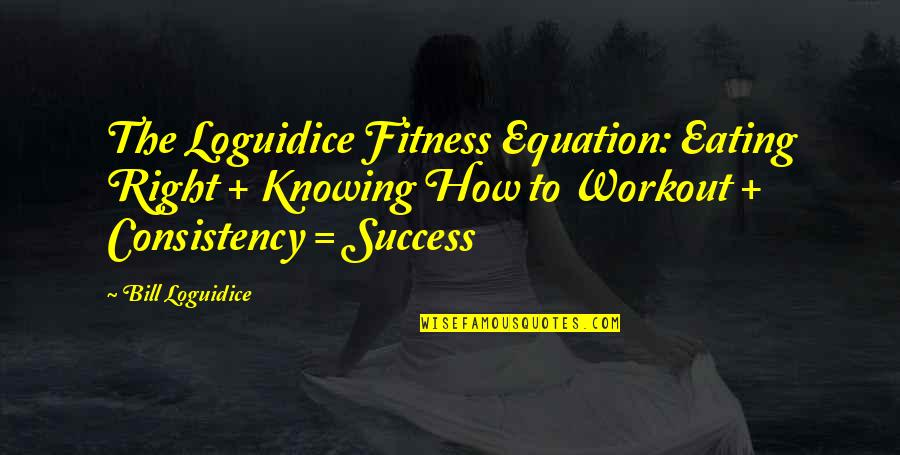 Eating Right Quotes By Bill Loguidice: The Loguidice Fitness Equation: Eating Right + Knowing