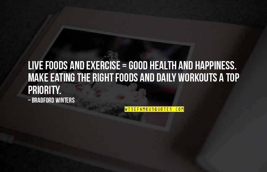 Eating Right Quotes By Bradford Winters: Live Foods and Exercise = Good Health and
