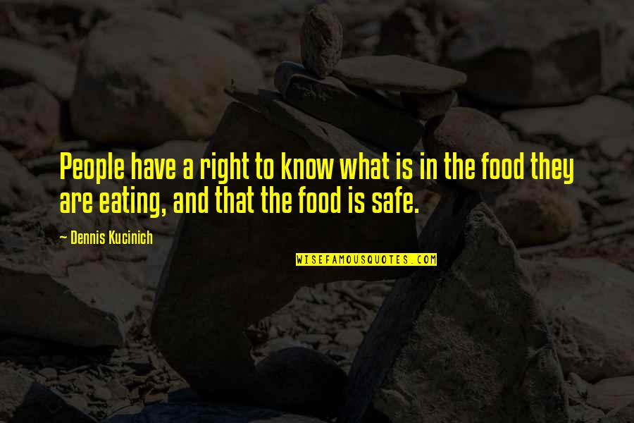 Eating Right Quotes By Dennis Kucinich: People have a right to know what is