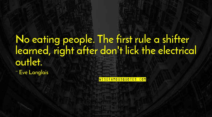 Eating Right Quotes By Eve Langlais: No eating people. The first rule a shifter