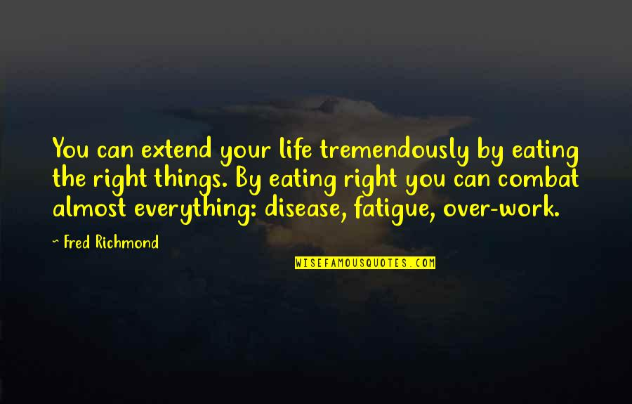 Eating Right Quotes By Fred Richmond: You can extend your life tremendously by eating