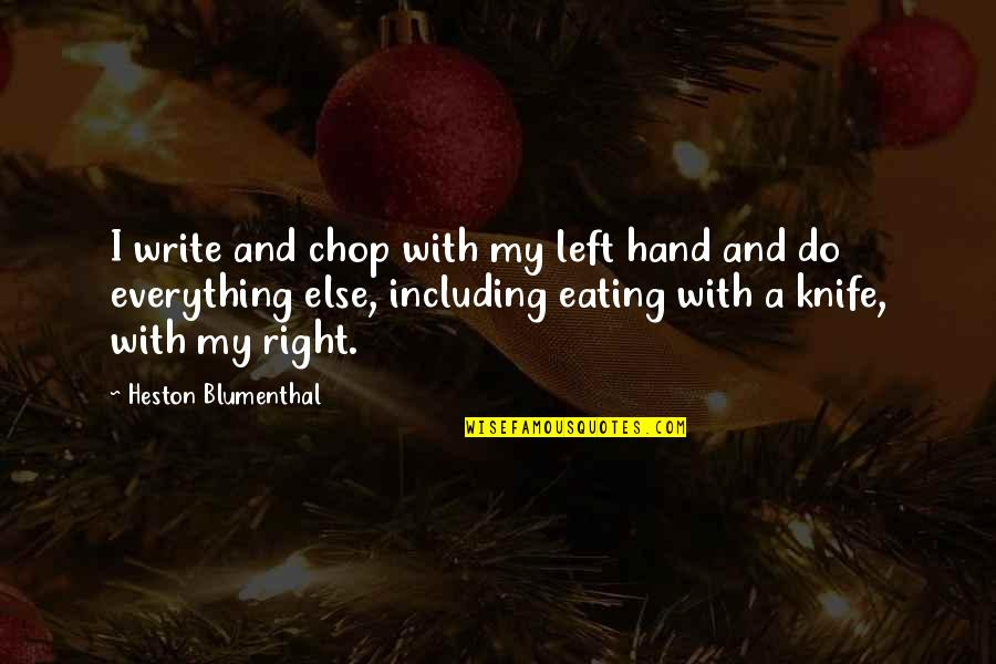 Eating Right Quotes By Heston Blumenthal: I write and chop with my left hand