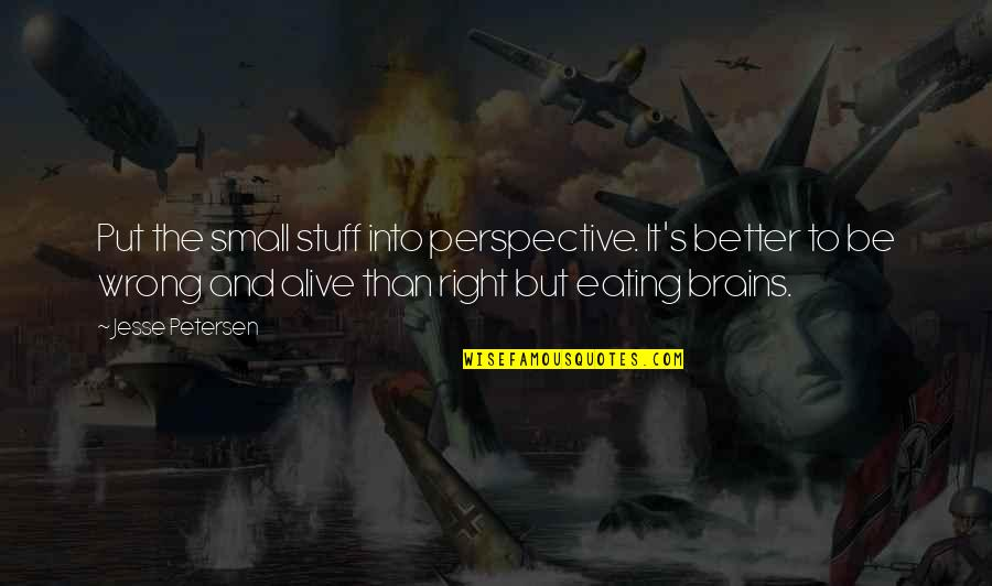 Eating Right Quotes By Jesse Petersen: Put the small stuff into perspective. It's better