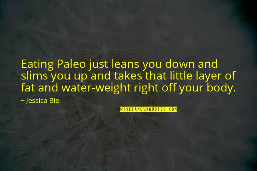 Eating Right Quotes By Jessica Biel: Eating Paleo just leans you down and slims