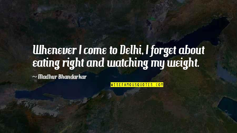 Eating Right Quotes By Madhur Bhandarkar: Whenever I come to Delhi, I forget about