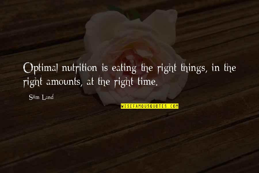 Eating Right Quotes By Siim Land: Optimal nutrition is eating the right things, in