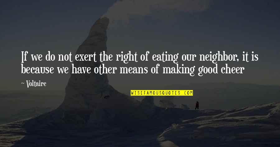 Eating Right Quotes By Voltaire: If we do not exert the right of