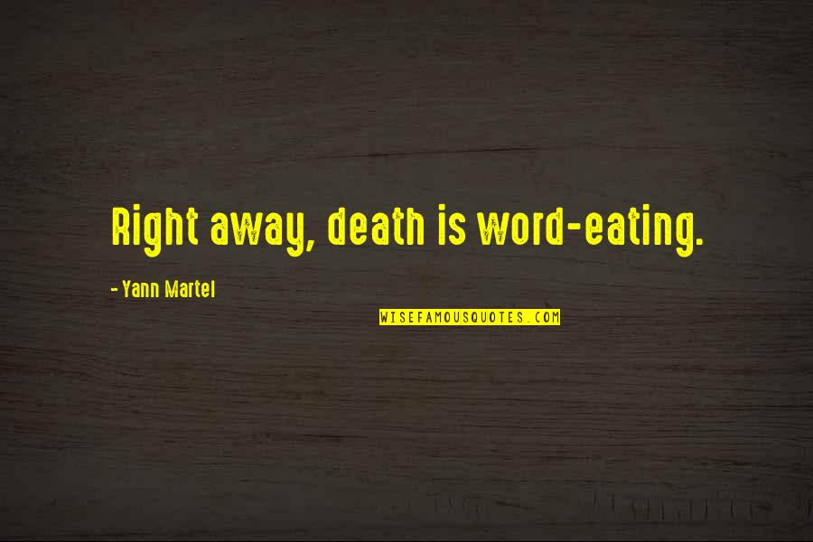 Eating Right Quotes By Yann Martel: Right away, death is word-eating.