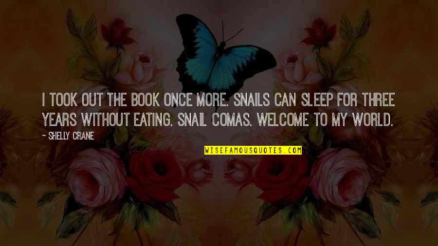 Eating Snails Quotes By Shelly Crane: I took out the book once more. Snails