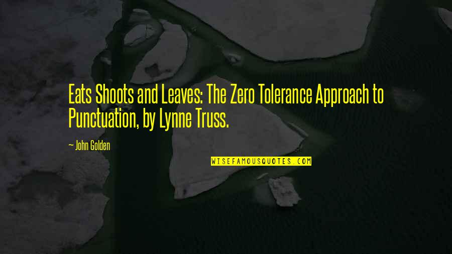 Eats Shoots And Leaves Quotes By John Golden: Eats Shoots and Leaves: The Zero Tolerance Approach