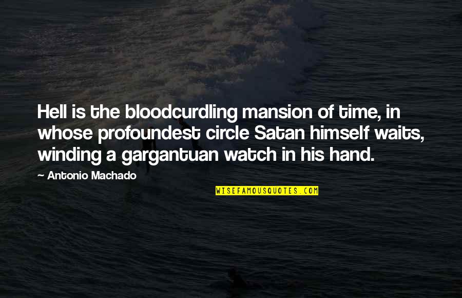 Eazy E Brainy Quotes By Antonio Machado: Hell is the bloodcurdling mansion of time, in