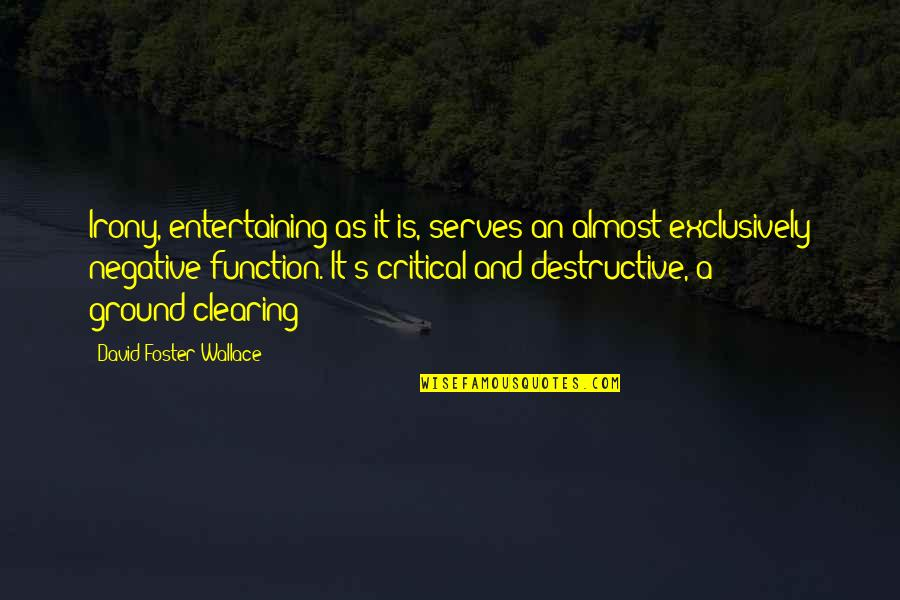 Eazy E Brainy Quotes By David Foster Wallace: Irony, entertaining as it is, serves an almost