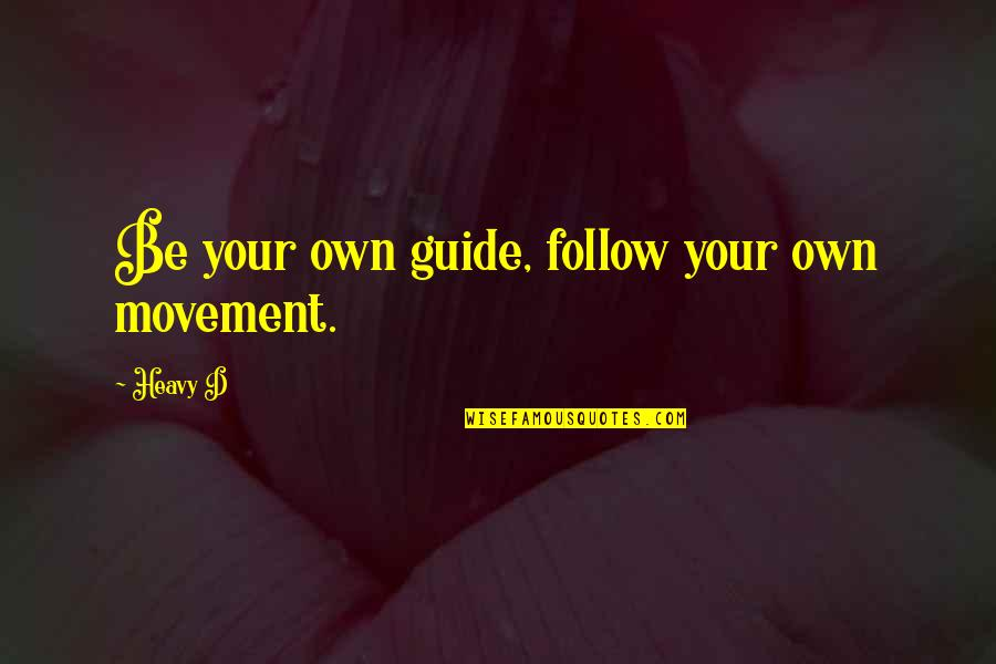 Eazy E Brainy Quotes By Heavy D: Be your own guide, follow your own movement.