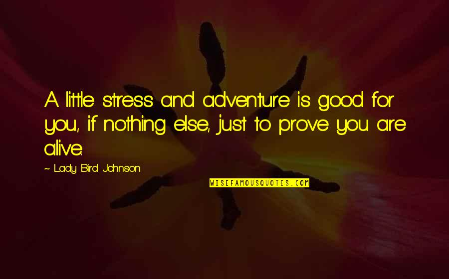 Eazy E Brainy Quotes By Lady Bird Johnson: A little stress and adventure is good for