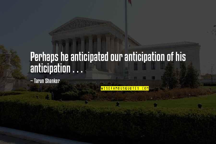 Eazy E Brainy Quotes By Tarun Shanker: Perhaps he anticipated our anticipation of his anticipation