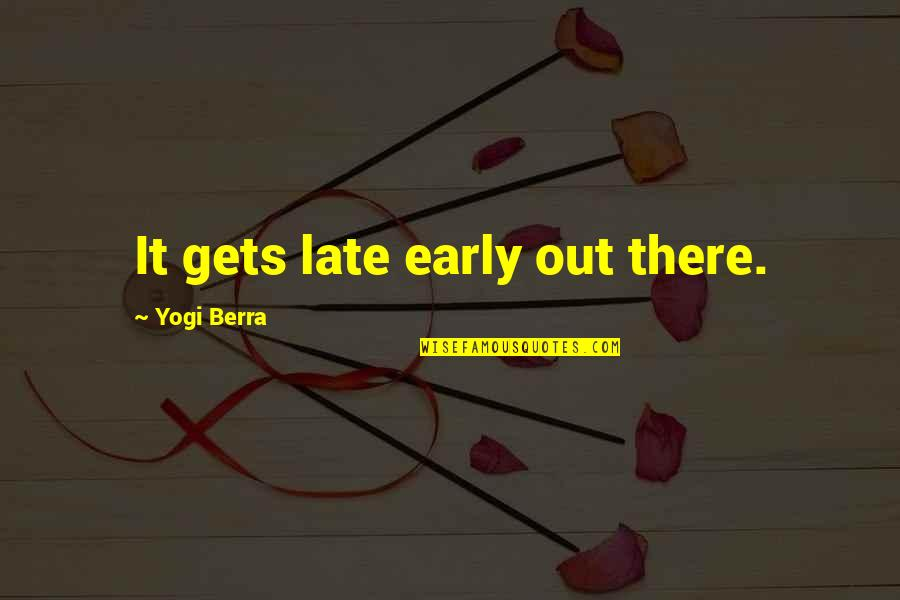 Eazy E Brainy Quotes By Yogi Berra: It gets late early out there.
