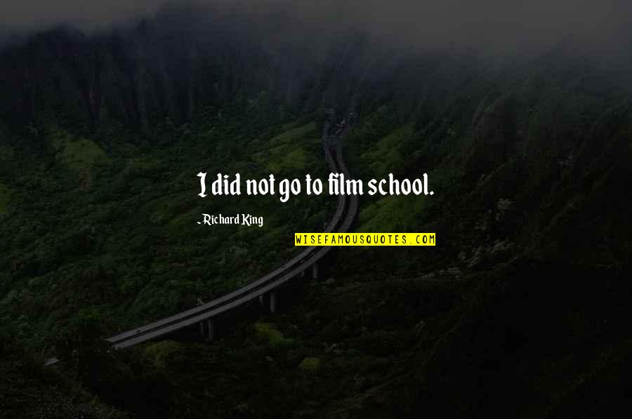 Eblem Quotes By Richard King: I did not go to film school.