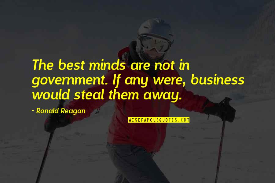 Eblem Quotes By Ronald Reagan: The best minds are not in government. If
