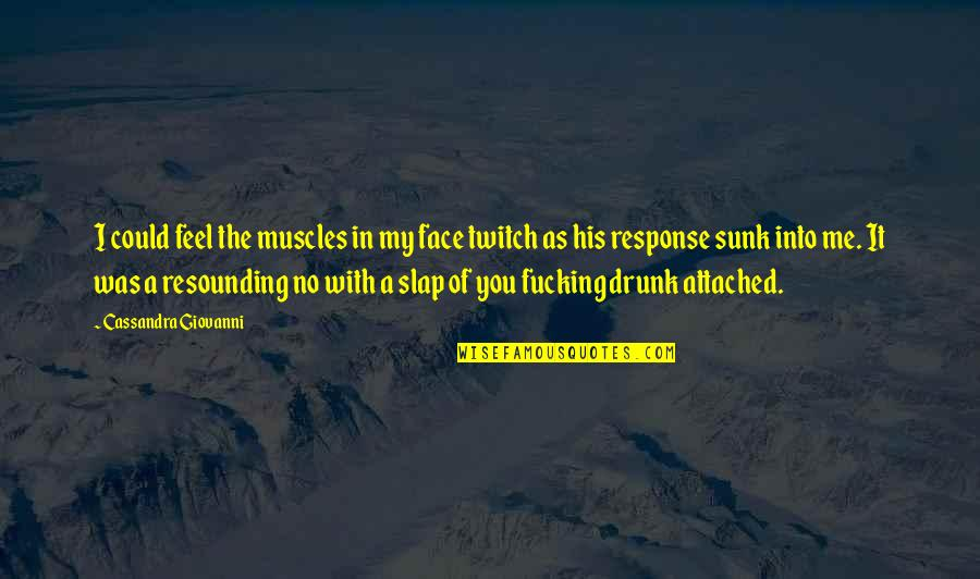 Ebonics Bible Quotes By Cassandra Giovanni: I could feel the muscles in my face