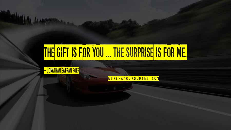 Ebonics Bible Quotes By Jonathan Safran Foer: The gift is for you ... The surprise