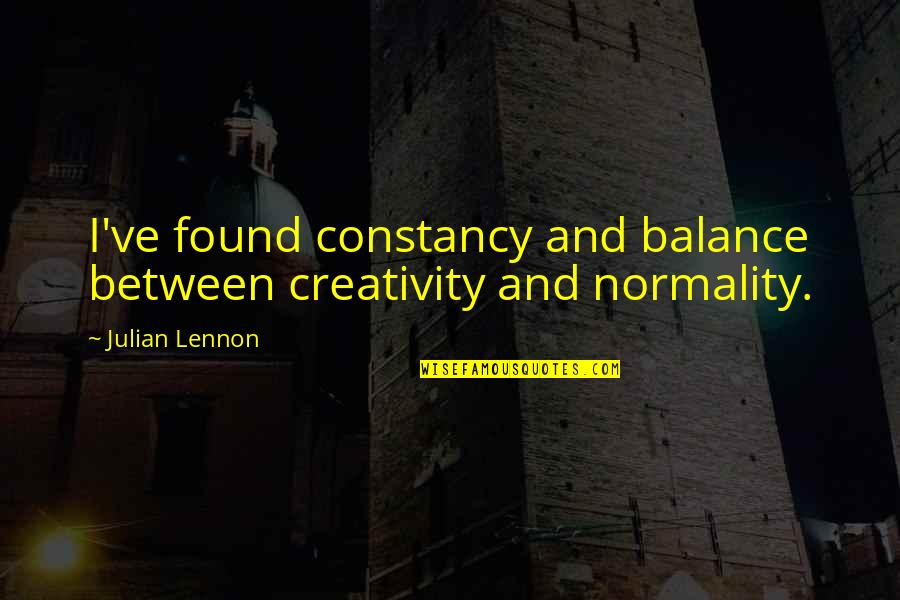 Ebonics Bible Quotes By Julian Lennon: I've found constancy and balance between creativity and