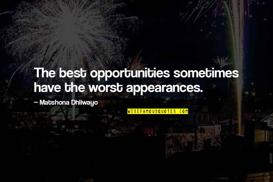 Ebonics Bible Quotes By Matshona Dhliwayo: The best opportunities sometimes have the worst appearances.