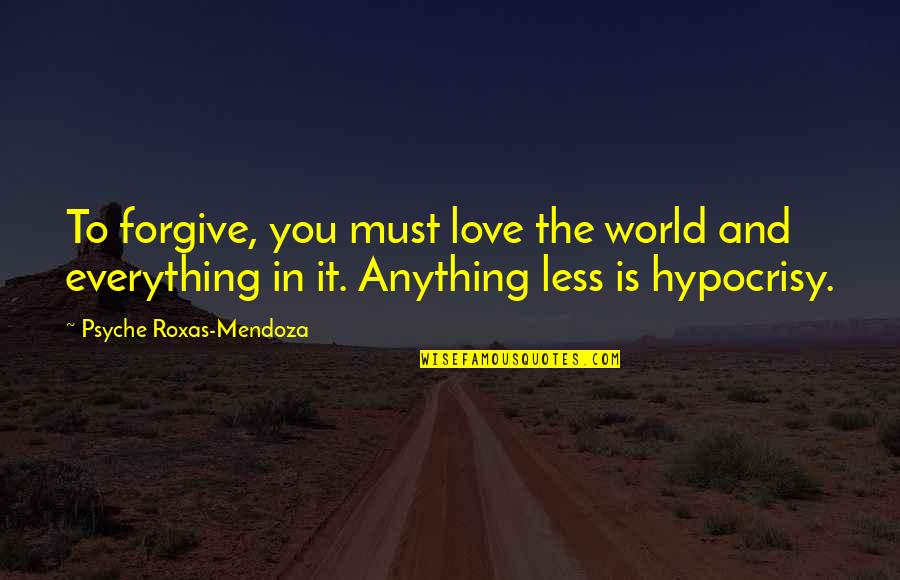 Ebonics Bible Quotes By Psyche Roxas-Mendoza: To forgive, you must love the world and