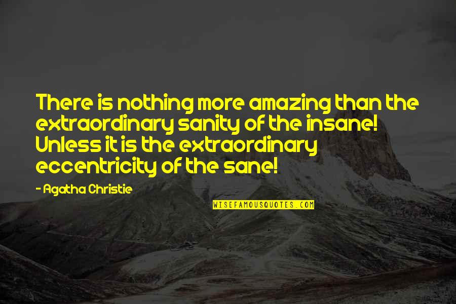 Eccentricity Quotes By Agatha Christie: There is nothing more amazing than the extraordinary