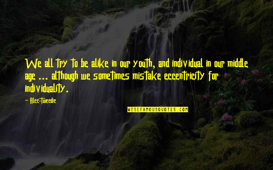 Eccentricity Quotes By Alec-Tweedie: We all try to be alike in our