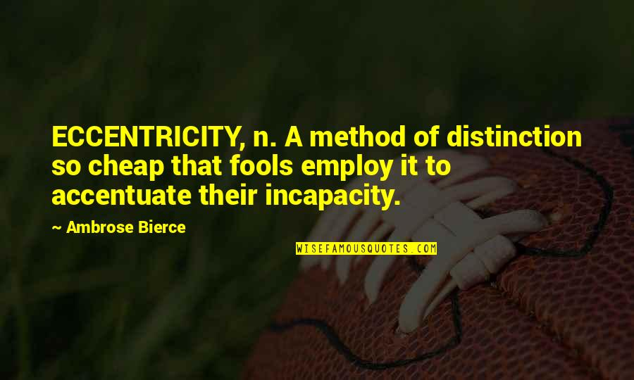 Eccentricity Quotes By Ambrose Bierce: ECCENTRICITY, n. A method of distinction so cheap