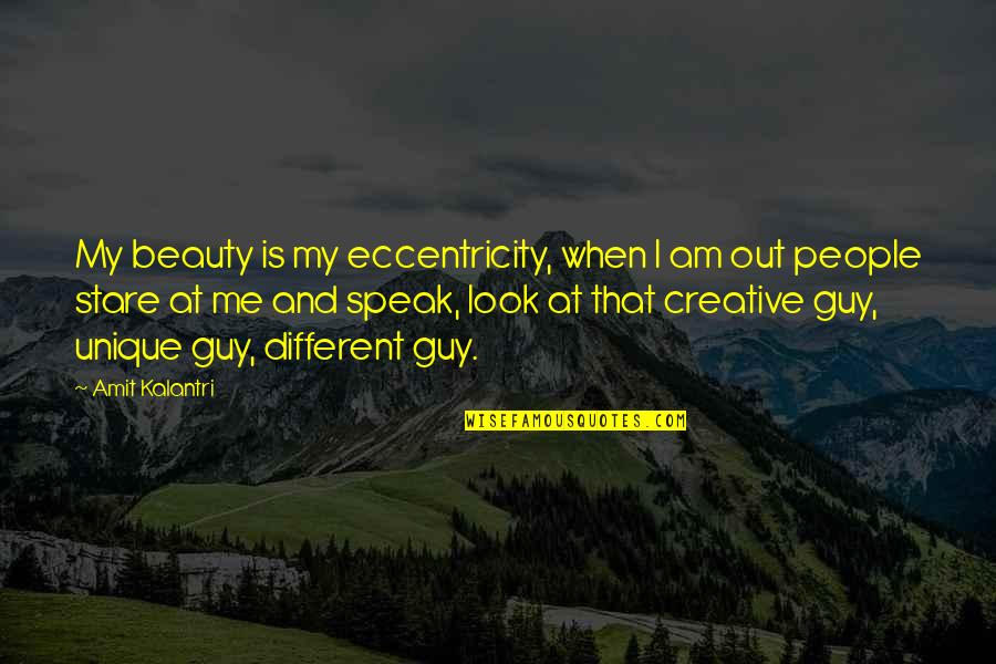 Eccentricity Quotes By Amit Kalantri: My beauty is my eccentricity, when I am