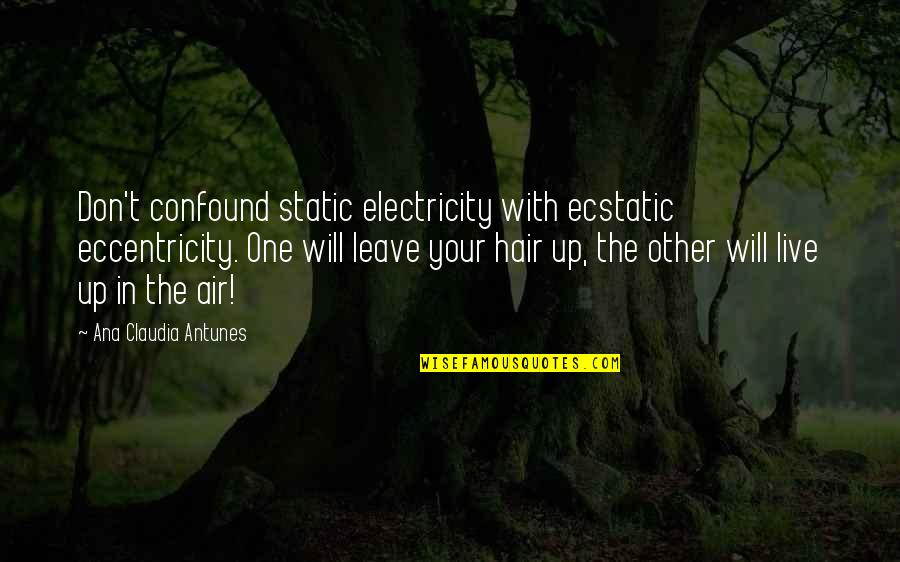 Eccentricity Quotes By Ana Claudia Antunes: Don't confound static electricity with ecstatic eccentricity. One