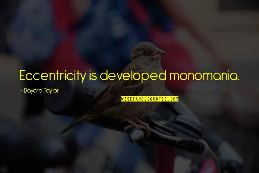Eccentricity Quotes By Bayard Taylor: Eccentricity is developed monomania.