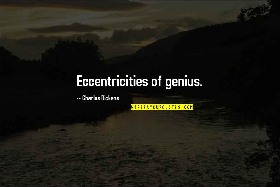 Eccentricity Quotes By Charles Dickens: Eccentricities of genius.