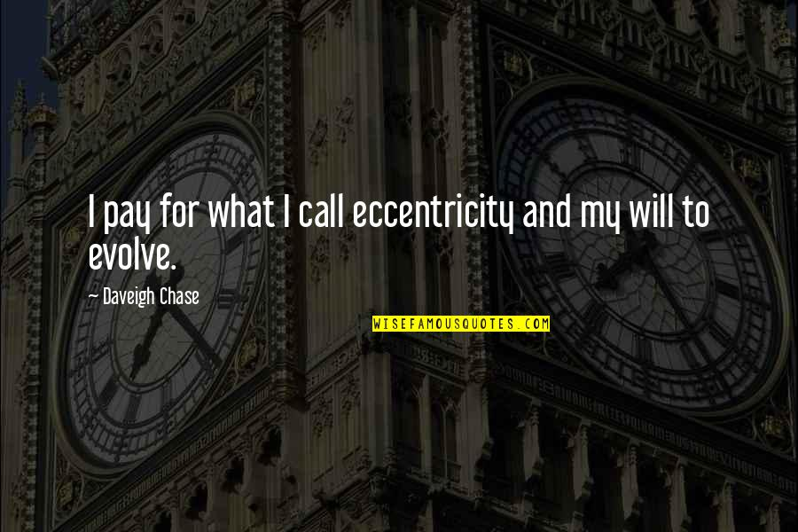 Eccentricity Quotes By Daveigh Chase: I pay for what I call eccentricity and