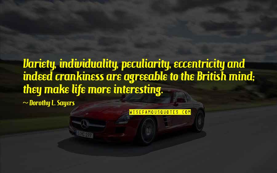 Eccentricity Quotes By Dorothy L. Sayers: Variety, individuality, peculiarity, eccentricity and indeed crankiness are