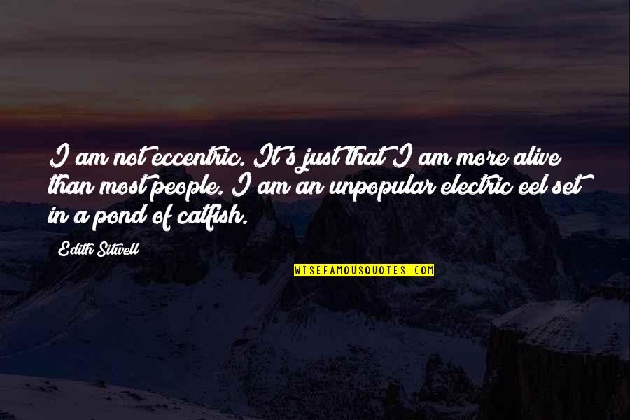 Eccentricity Quotes By Edith Sitwell: I am not eccentric. It's just that I
