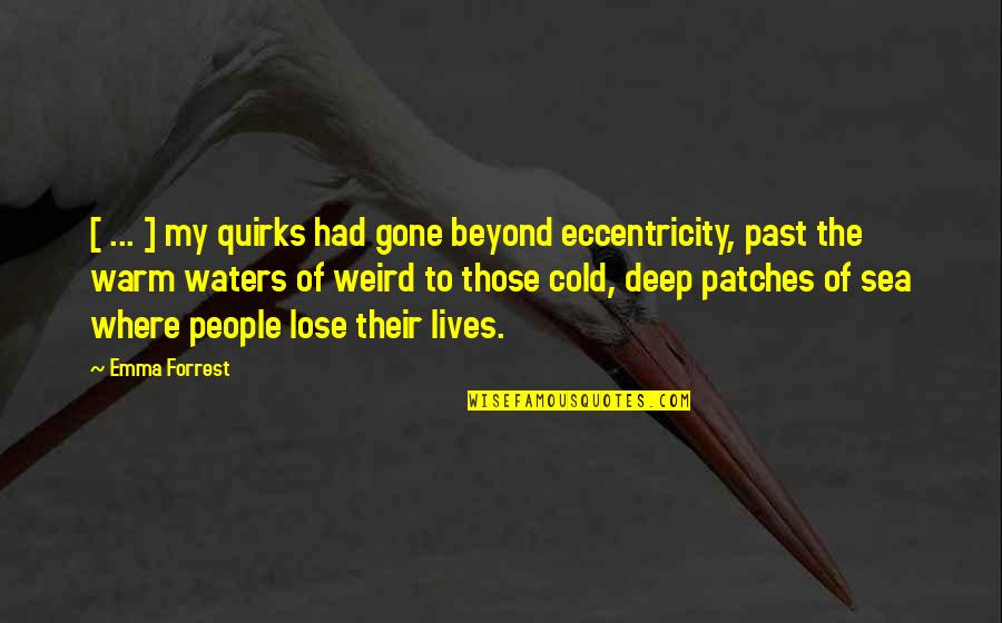 Eccentricity Quotes By Emma Forrest: [ ... ] my quirks had gone beyond