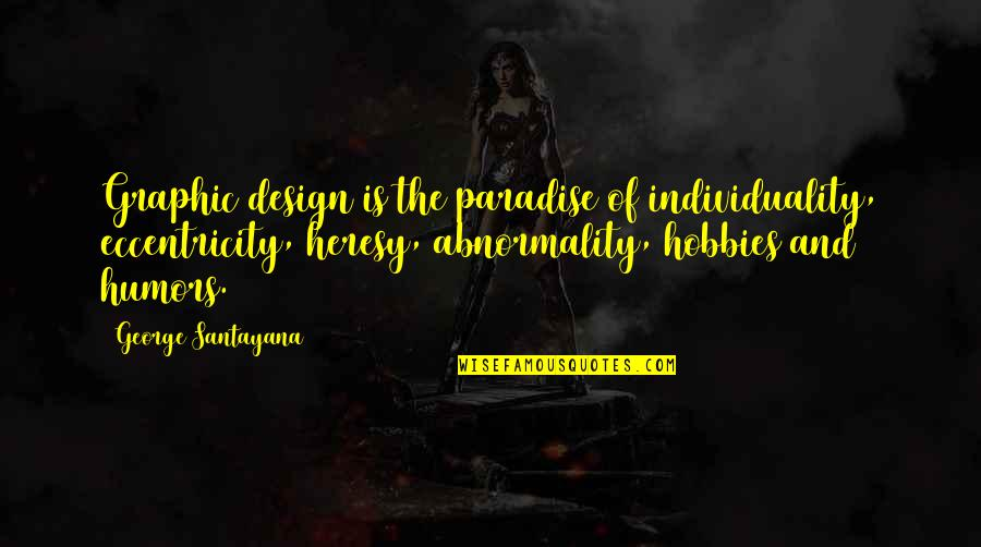 Eccentricity Quotes By George Santayana: Graphic design is the paradise of individuality, eccentricity,