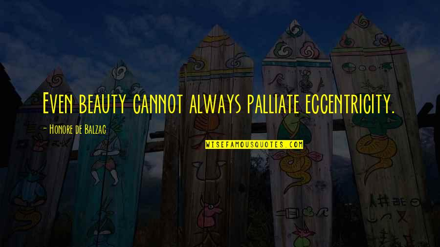 Eccentricity Quotes By Honore De Balzac: Even beauty cannot always palliate eccentricity.