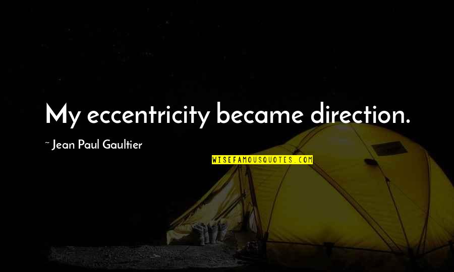 Eccentricity Quotes By Jean Paul Gaultier: My eccentricity became direction.