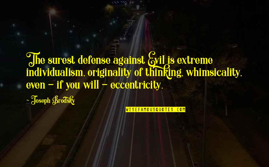 Eccentricity Quotes By Joseph Brodsky: The surest defense against Evil is extreme individualism,